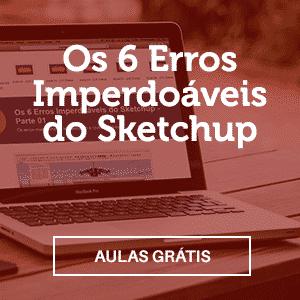 banner 300 os 6 erros imperdoaveis do sketchup - Aprenda Como Não Cometer Os 6 Erros Imperdoáveis Do Sketchup