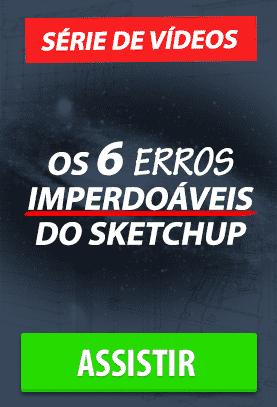 os 6 erros imperdoaveis do sketchup - Aulas Grátis