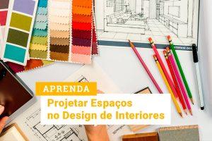 Curso Projetando Espaços no Design de Interiores