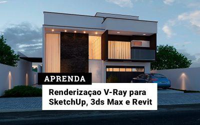 Curso de Renderização V-Ray para SketchUP, 3DS Max e Revit