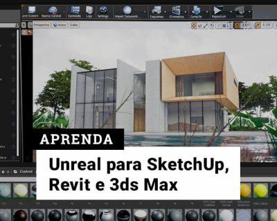 Curso Unreal para SketchUp, Revit e 3DS Max